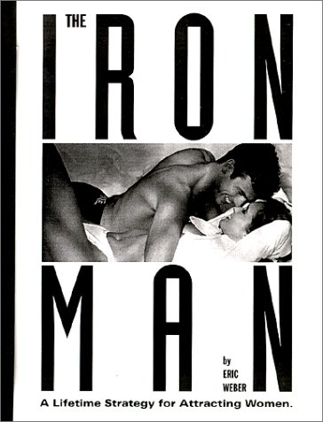 9780914094517: The Ironman : A Lifetime Strategy for Attracting Women