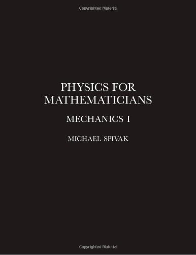 Physics for Mathematicians, Mechanics I (0914098322) by Michael Spivak