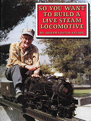 9780914104018: So You Want to Build a Live Steam Locomotive
