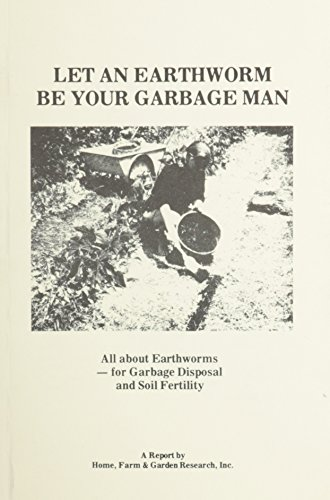 Let an Earthworm Be Your Garbage Man: Home, Farm & Garden Research, Inc.