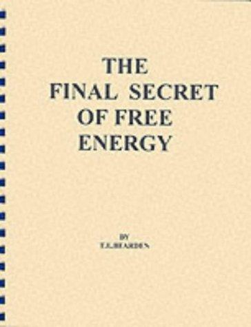 The Final Secret of Free Energy: T. E. Bearden