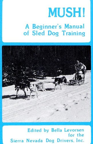 Mush: A Beginner's Manual of Sled Dog Training - [SIGNED by AUTHOR ]: Sierra Nevada Dog Drivers...