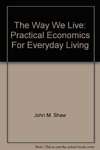 The way we live: Practical economics for everyday living: John M. Shaw