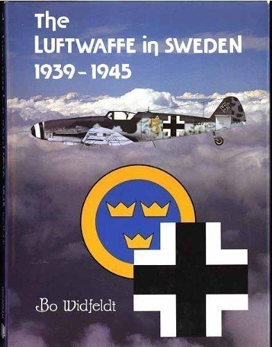 The Luftwaffe in Sweden 1939-1945: Widfeldt, Bo