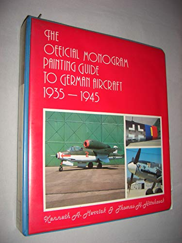 The Official Monogram Painting Guide To German Aircraft 1935-1945: Merrick, Kenneth A. Hitchcock,...