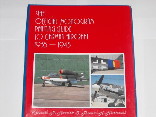 The Official Monogram Painting Guide to German Aircraft 1935-1945: Merrick, Kenneth A.; Hitchcock, ...