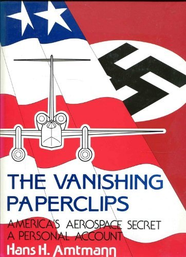 the vanishing paperclips  america u0026 39 s aerospace secret  a personal account by hans h  amtmann