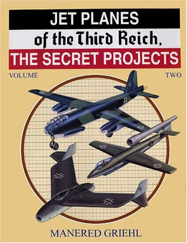 Jet Planes of the Third Reich: The Secret Projects, Vol. 2: Manfred Griehl
