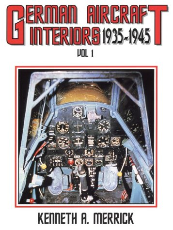 German Aircraft Interiors Vol 1, 1935-1945: Merrick, Kenneth A.