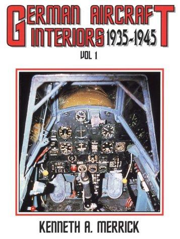 German Aircraft Interiors Vol 1, 1935-1945: Merrick, Kenneth A.