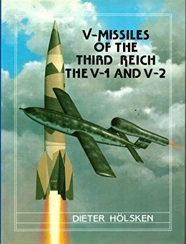 V-Missiles of the Third Reich, The V-1 and V-2: Holsken, Dieter
