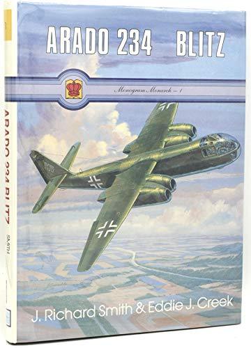 Arado Ar 234 Blitz (Monogram Monarch No. 1) (9780914144519) by J. Richard Smith; Eddie J. Creek