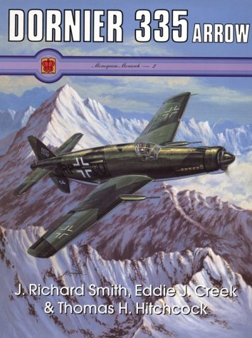 Dornier Do 335 Arrow (Monogram Monarch Series No. 2): J. Richard Smith; Collaborator-Eddie J. Creek...