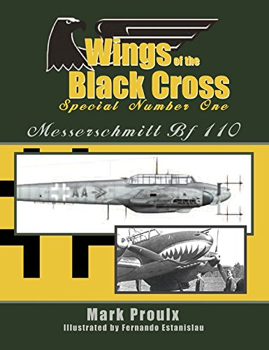 WINGS OF THE BLACK CROSS - SPECIAL NUMBER ONE - Messerschmitt Bf 110: Proulx, Mark