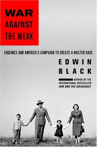War Against the Weak: Eugenics and America's Campaign to Create a Master Race (0914153064) by Edwin Black