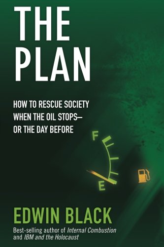 9780914153078: The Plan: How to Rescue Society the Day the Oil Stops--or the Day Before: How to Save America the Day After the Oil Stops - or Perhaps the Day Before