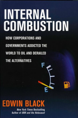 9780914153115: Internal Combustion: How Corporations and Governments Addicted the World to Oil and Derailed the Alternatives
