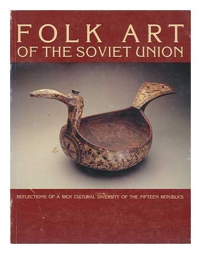 Folk Art of the Soviet Union: Reflections of a Rich Cultural Diversity of the Fifteen Republics