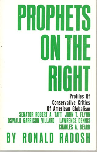 Prophets on the right: Profiles of conservative critics of American globalism: Radosh, Ronald
