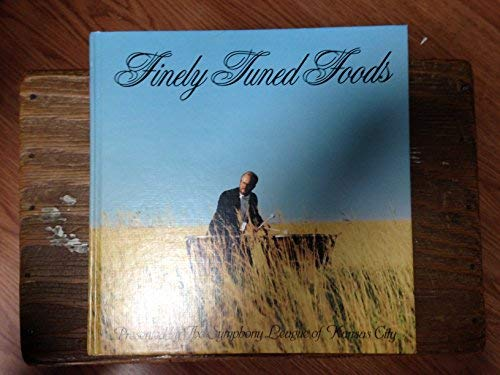 9780914160038: Finely Tuned Foods: The Symphony League of Kansas City