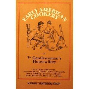 Early American Cookery Or Ye Gentlewoman's Housewifery: Hooker, Margaret H.
