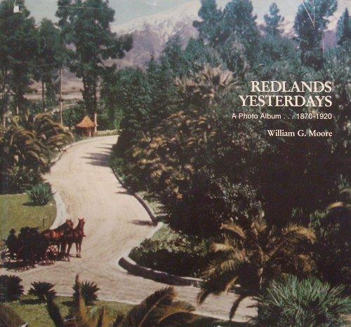 Redlands Yesterdays: A Photo Album, 1870-1920: Moore, William G.
