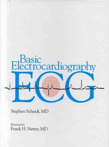 Basic Electrocardiography: ECG: Stephen Scheidt; Jay A. Erlebacher; Illustrator-Frank H. Netter