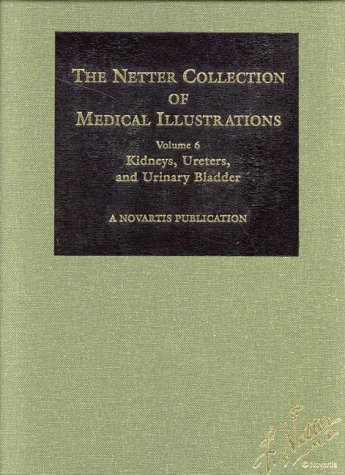 The Netter Collection of Medical illustrations. Volume 6: Kidneys, Ureters, and Urinary Bladder: ...