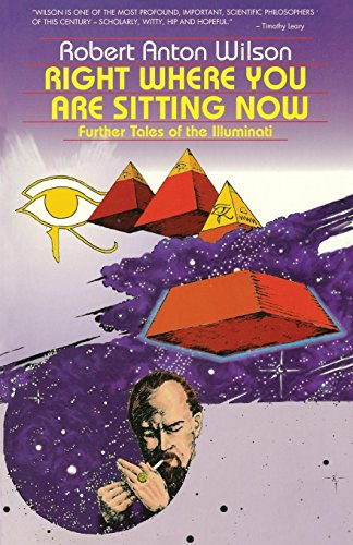 RIGHT WHERE YOU ARE SITTING NOW: Further Tales of the Illuminati.: WILSON, Robert Anton.