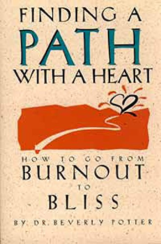 9780914171744: Finding a Path with a Heart: How to Go from Burnout to Bliss
