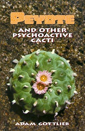 Peyote and Other Psychoactive Cacti: Gottlieb, Adam