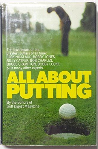 All About Putting: Nicklaus, Jones,Casper Etc.