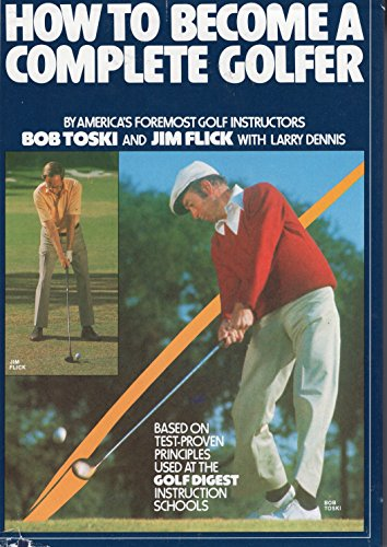 How to Become a Complete Golfer: Toski, Bob; Flick,