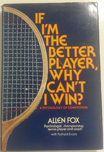 If I'm the Better Player, Why Can't I Win?: Allen Fox