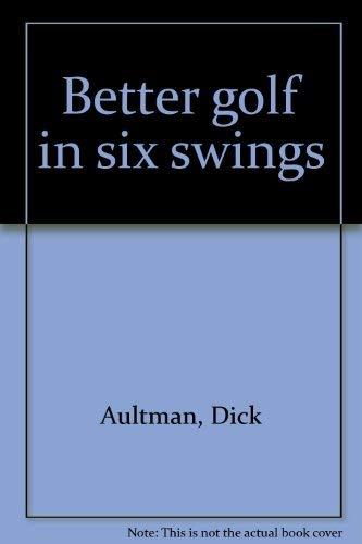 Better golf in six swings: Aultman, Dick