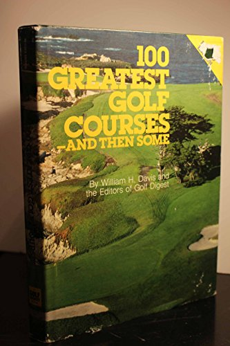 100 GREATEST GOLF COURSES - AND THEN SOME (SIGNED BY AUTHOR): Davis, William H.; Golf Digest