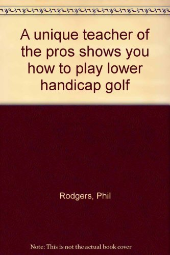9780914178637: A unique teacher of the pros shows you how to Play Lower Handicap Golf