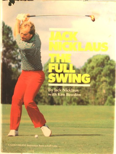 Jack Nicklaus: The Full Swing: Nicklaus, Jack with