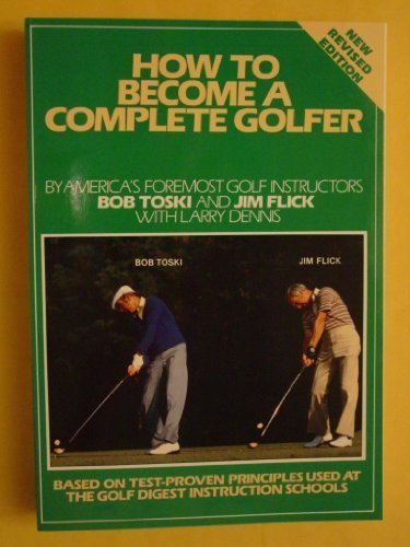 How to Become a Complete Golfer (New Revised Edition): Toski, Bob; Flick, Jim