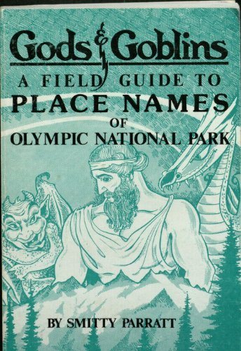 9780914195009: Gods & goblins: A field guide to place names of Olympic National Park