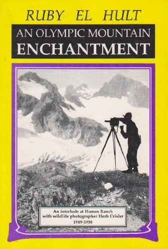 9780914195047: An Olympic Mountain enchantment: An interlude at Humes Ranch with wildlife photographer Herb Crisler, 1949-1950