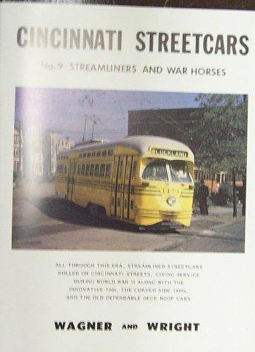 Cincinnati Streetcars. No. 9, Streamliners and War Horses: Richard M. Wagner, Roy J. Wright