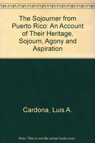 9780914199038: The Sojourner from Puerto Rico: An Account of Their Heritage, Sojourn, Agony and Aspiration