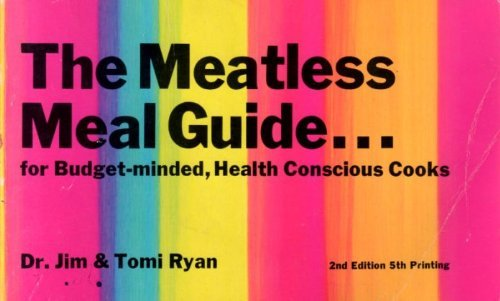 Meatless Meal Guide for Budget-Minded Health Conscious Cooks: Ryan, Jim & Tomi