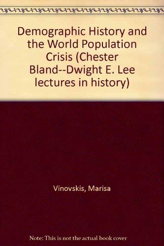 Demographic History and the World Population Crisis (Chester Bland--Dwight E. Lee lectures in ...