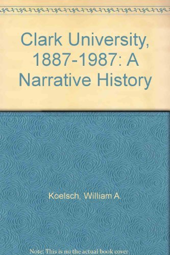 9780914206255: Clark University, 1887-1987: A Narrative History