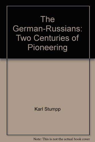 German-Russians: Two Centuries of Pioneering: Karl Stumpp