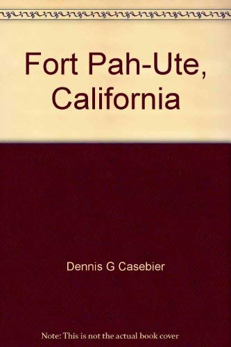 Fort Pah-Ute, California (Tales of the Mojave Road ; no. 4): Casebier, Dennis G