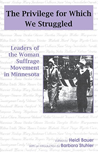 Privilege for Which We Struggled: Woman Suffrage Leaders Of Minnesota: Heidi Bauer