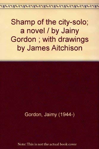 9780914232001: Shamp of the city-solo; a novel / by Jainy Gordon ; with drawings by James Aitchison